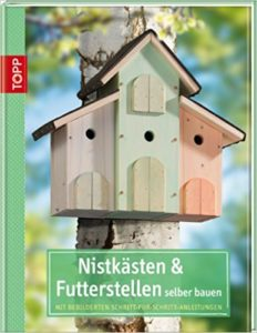 Nistplätze selber bauen, Buch Nistkästen & Futterstellen selber bauen, TOPP Verlag