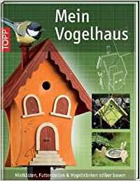 Vogelhaus selbst bauen, Buch Mein Vogelhaus, TOPP Verlag